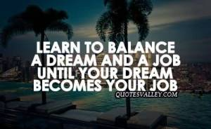 learn-to-balance-a-dream-and-a-job-until-your-dream-becomes-your-job